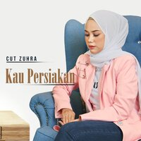 Cover Album Cut Zuhra - Kau Persiakan Mp3