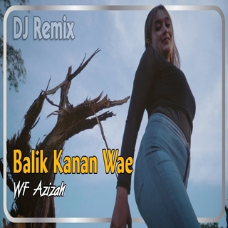 Cover Album WF Azizah - Balik Kanan Wae (DJ Remix ) Mp3